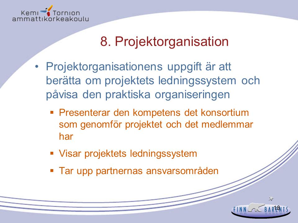 8. Projektorganisation Projektorganisationens uppgift är att berätta om projektets ledningssystem och påvisa den praktiska organiseringen.