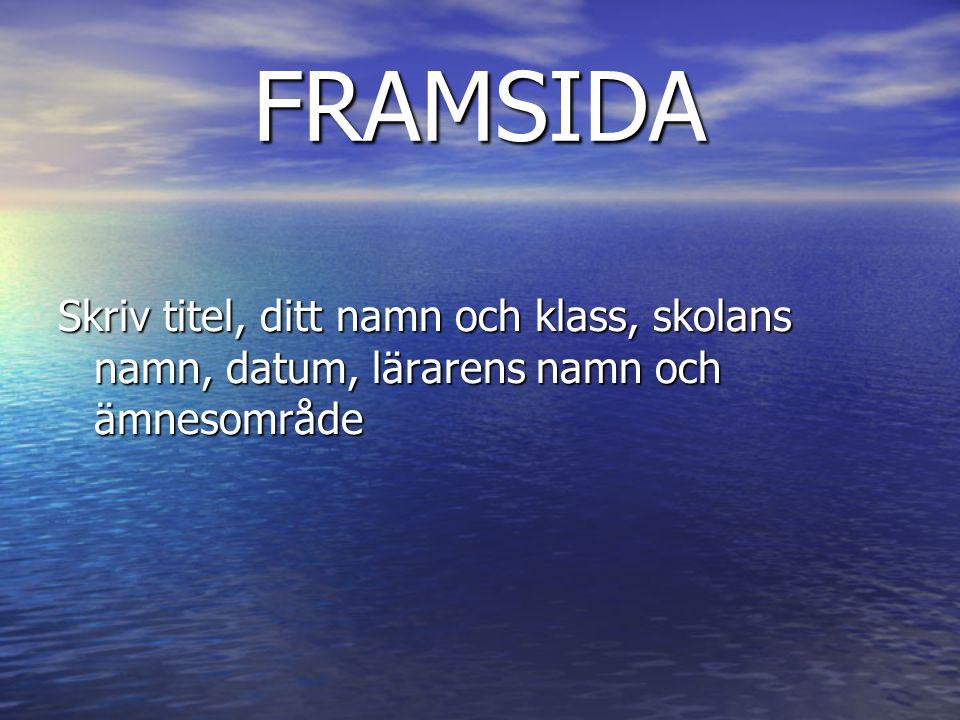 FRAMSIDA Skriv titel, ditt namn och klass, skolans namn, datum, lärarens namn och ämnesområde