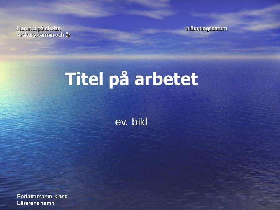 Namnet på skolan inlämningsdatum Årskurs, termin och år