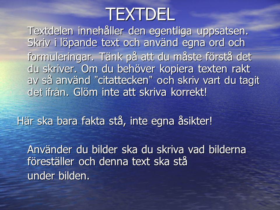 TEXTDEL Textdelen innehåller den egentliga uppsatsen. Skriv i löpande text och använd egna ord och.