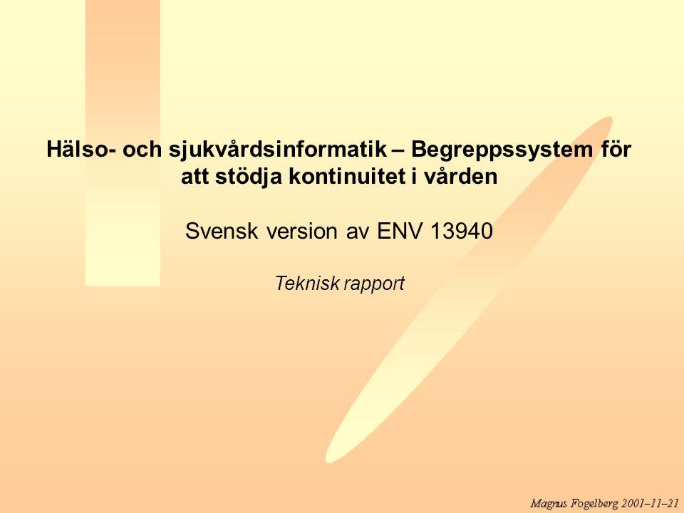 Hälso- och sjukvårdsinformatik – Begreppssystem för att stödja kontinuitet i vården Svensk version av ENV 13940