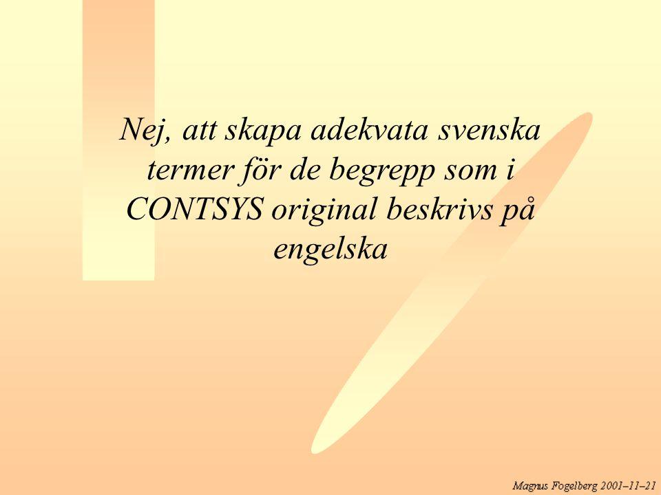 Nej, att skapa adekvata svenska termer för de begrepp som i CONTSYS original beskrivs på engelska