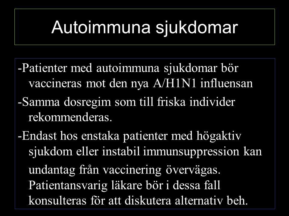 Autoimmuna sjukdomar -Patienter med autoimmuna sjukdomar bör vaccineras mot den nya A/H1N1 influensan.