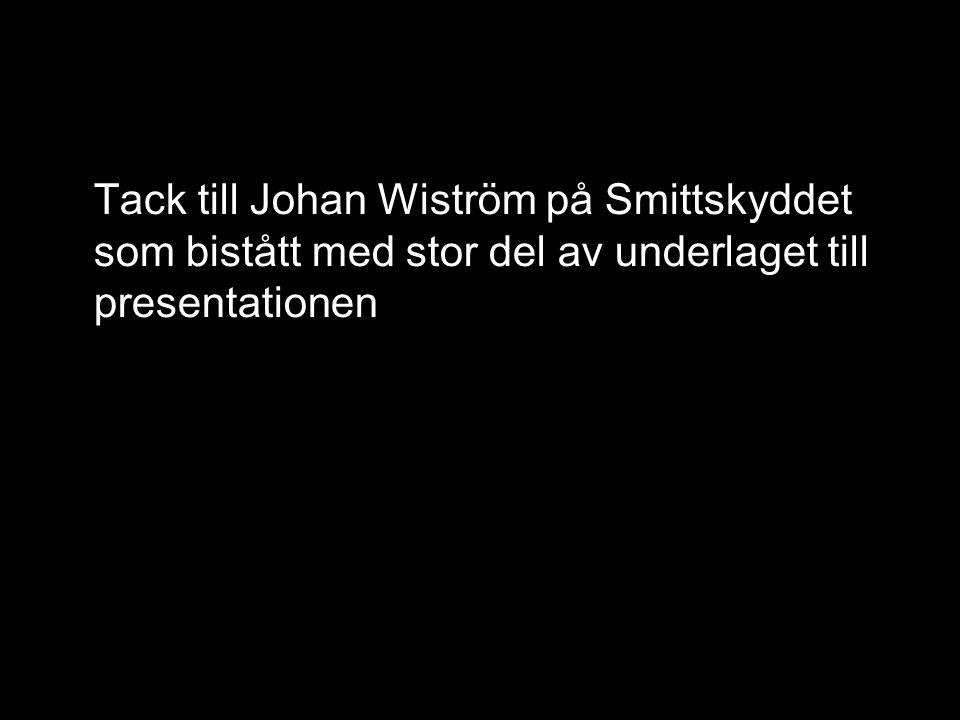 Tack till Johan Wiström på Smittskyddet som bistått med stor del av underlaget till presentationen