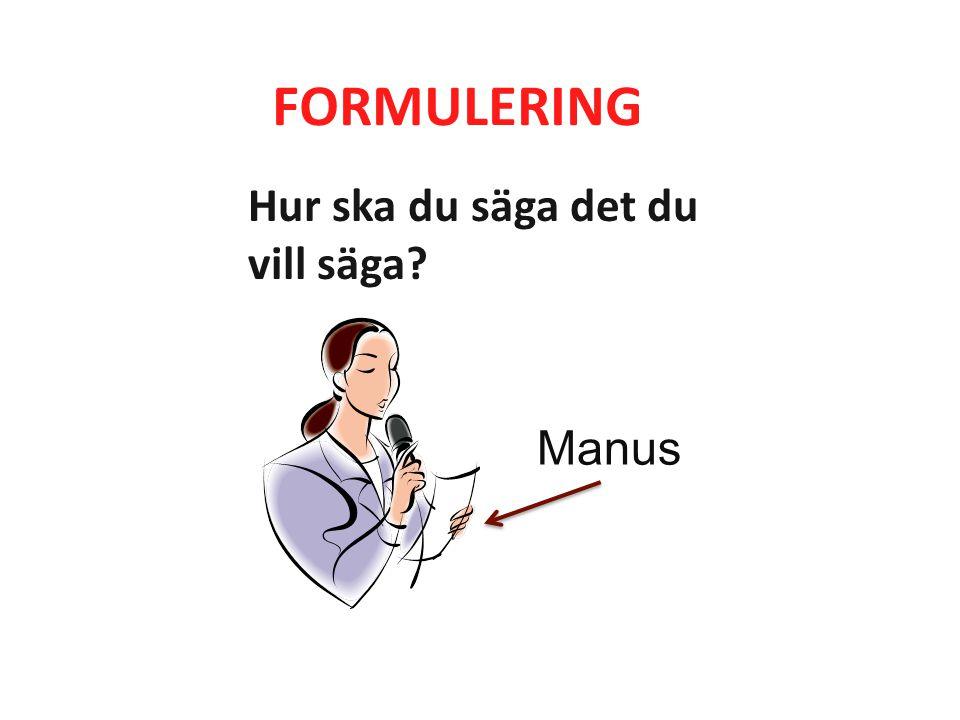 FORMULERING Hur ska du säga det du vill säga Manus