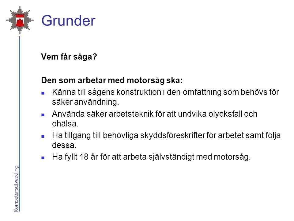 Grunder Vem får såga Den som arbetar med motorsåg ska: