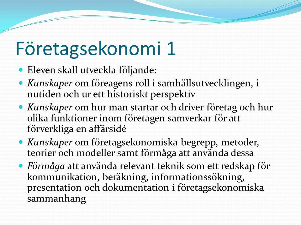 Företagsekonomi 1 Eleven skall utveckla följande: