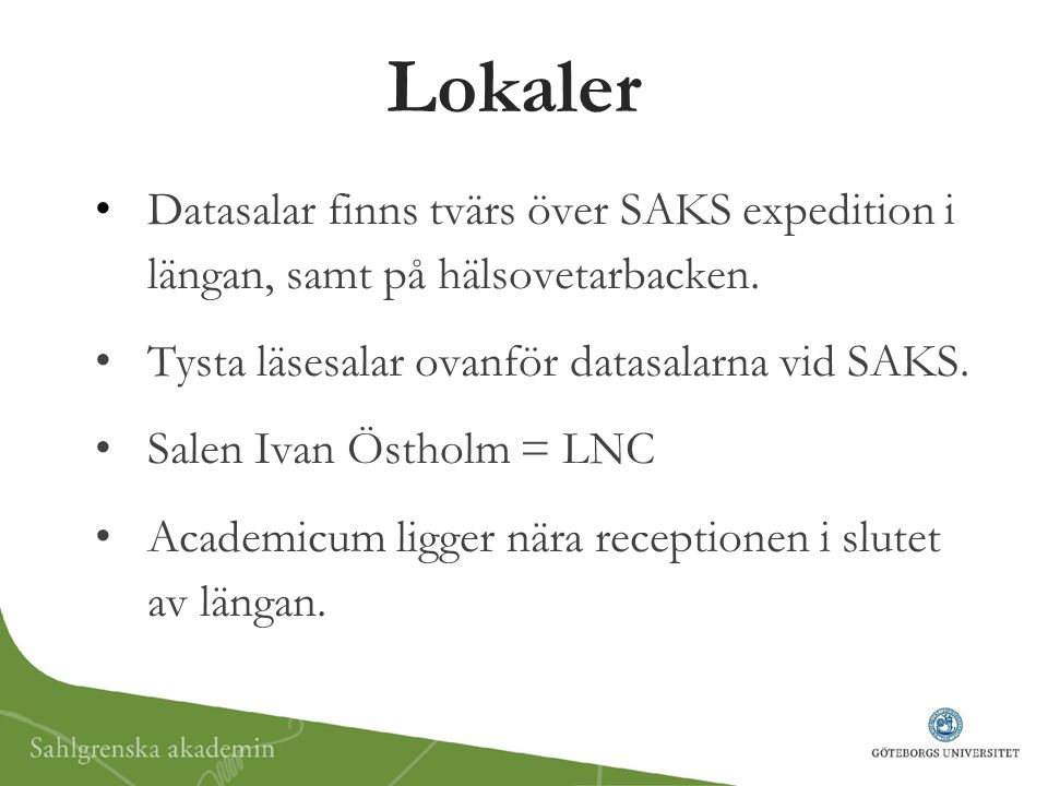 Lokaler Datasalar finns tvärs över SAKS expedition i längan, samt på hälsovetarbacken. Tysta läsesalar ovanför datasalarna vid SAKS.