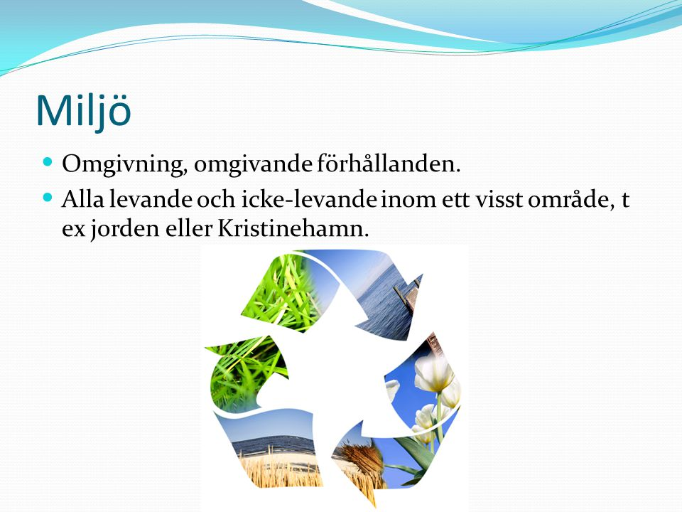 Miljö Omgivning, omgivande förhållanden.