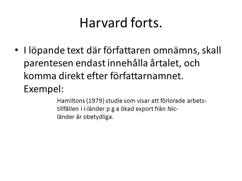 Harvard forts. I löpande text där författaren omnämns, skall parentesen endast innehålla årtalet, och komma direkt efter författarnamnet. Exempel: