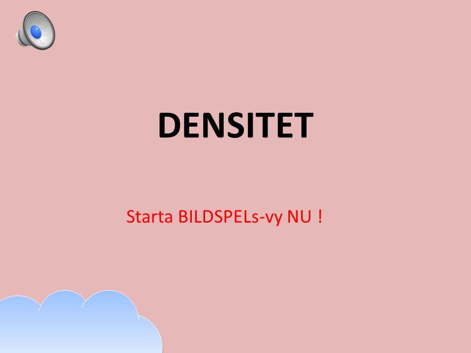 DENSITET Starta BILDSPELs-vy NU ! Ett annat ord för TÄTHET