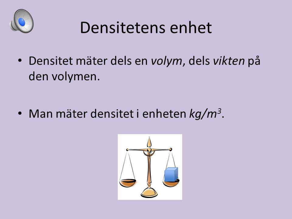 Densitetens enhet Densitet mäter dels en volym, dels vikten på den volymen.