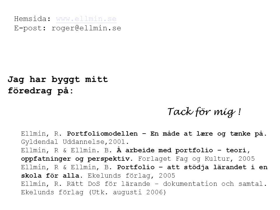 Jag har byggt mitt föredrag på: Tack för mig ! Hemsida: www.ellmin.se