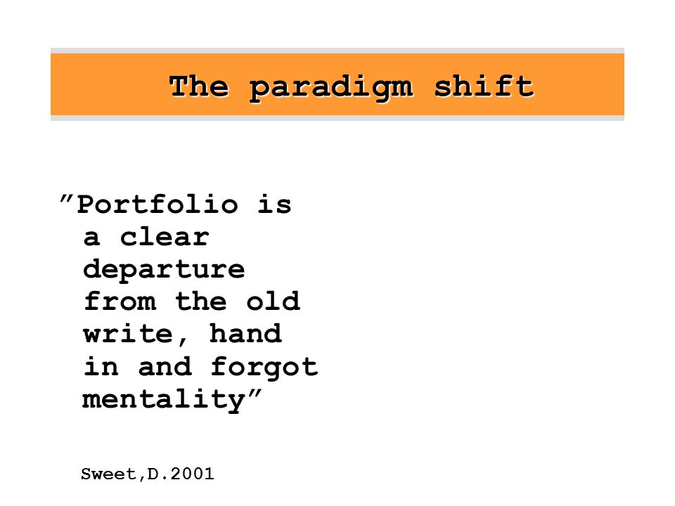 The paradigm shift Portfolio is a clear departure from the old write, hand in and forgot mentality