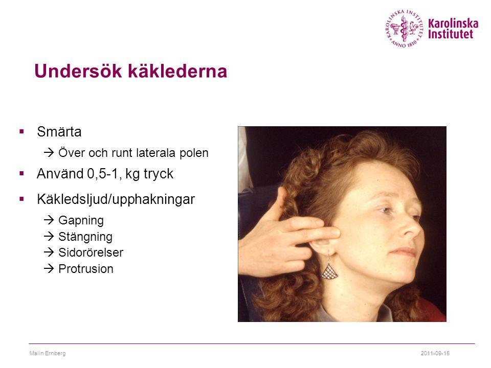 Undersök käklederna Smärta Använd 0,5-1, kg tryck