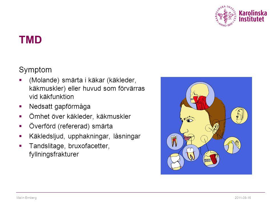 TMD Symptom. (Molande) smärta i käkar (käkleder, käkmuskler) eller huvud som förvärras vid käkfunktion.