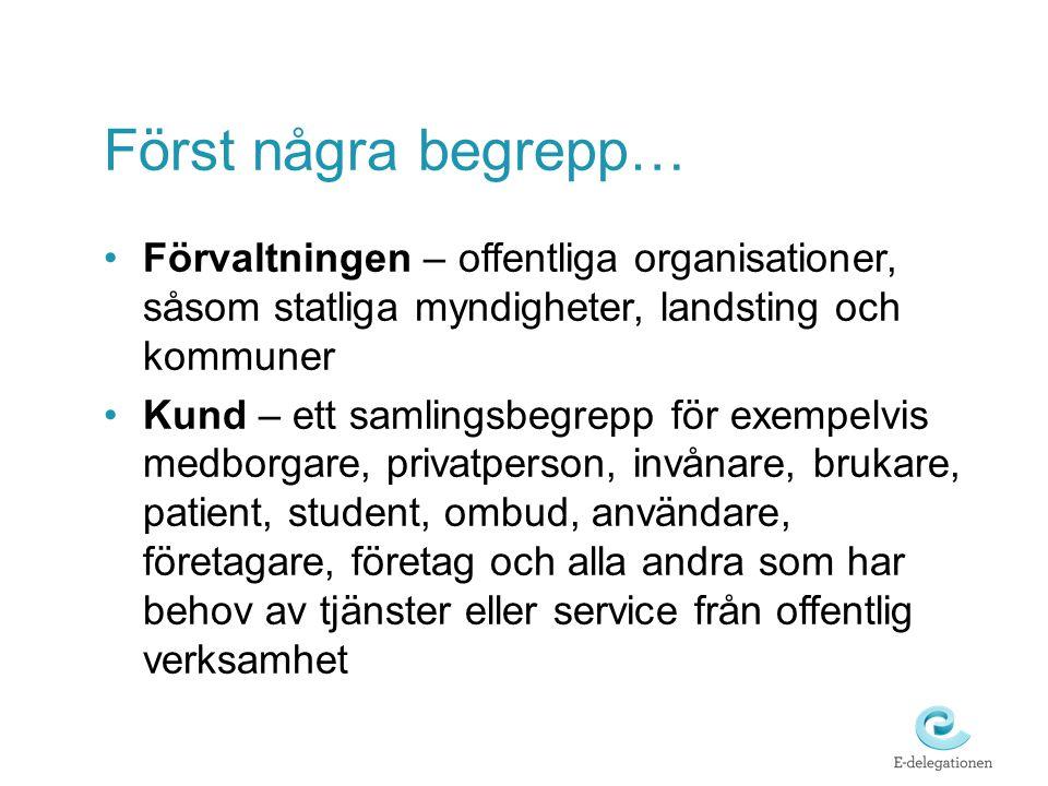 Först några begrepp… Förvaltningen – offentliga organisationer, såsom statliga myndigheter, landsting och kommuner.
