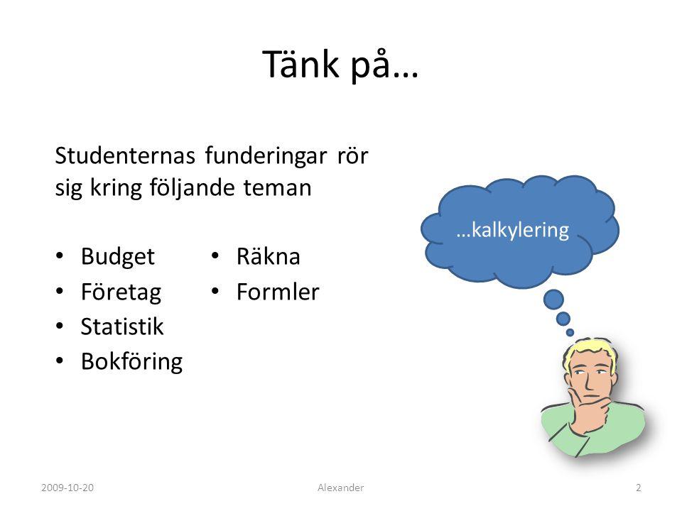 Tänk på… Studenternas funderingar rör sig kring följande teman Budget