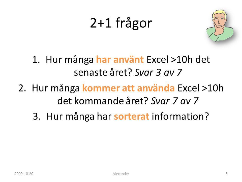 2+1 frågor Hur många har använt Excel >10h det senaste året Svar 3 av 7. Hur många kommer att använda Excel >10h det kommande året Svar 7 av 7.