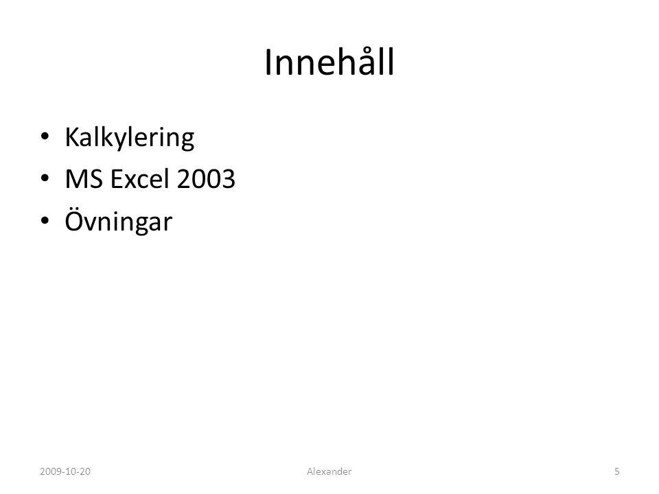 Innehåll Kalkylering MS Excel 2003 Övningar