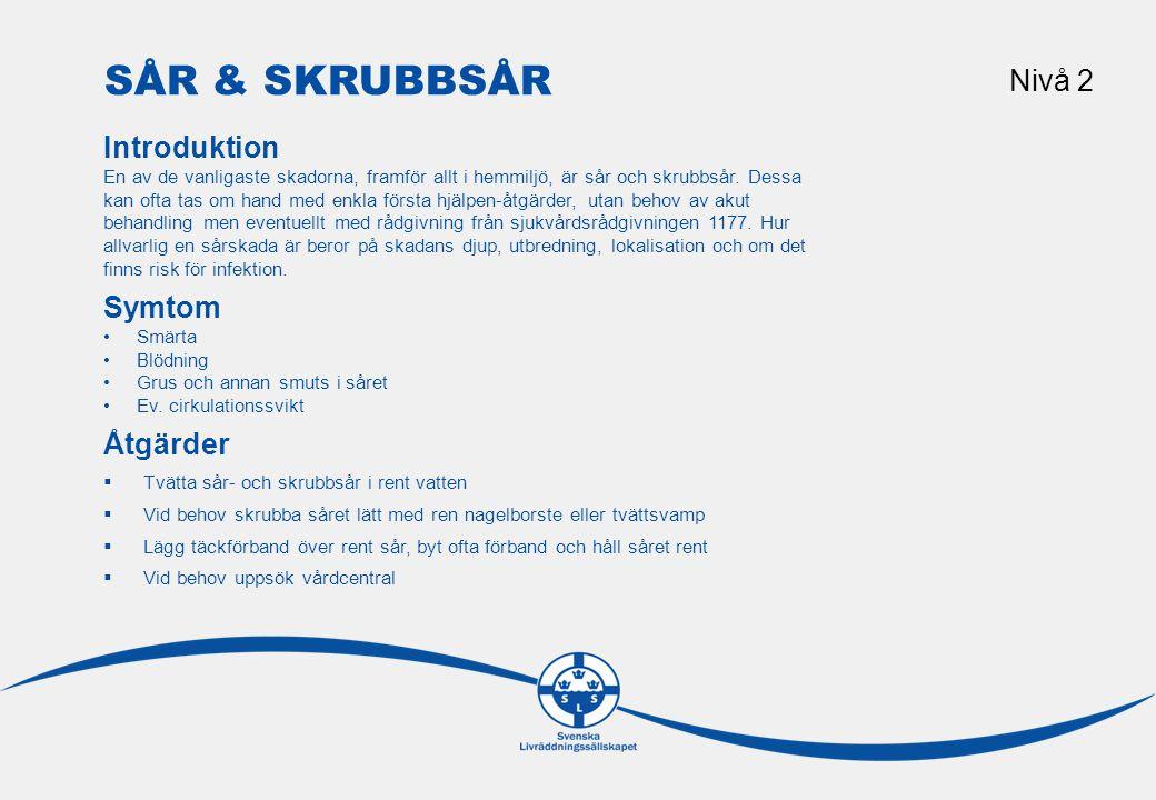 Sår & skrubbsår Nivå 2 Introduktion Symtom Åtgärder Riktlinjer