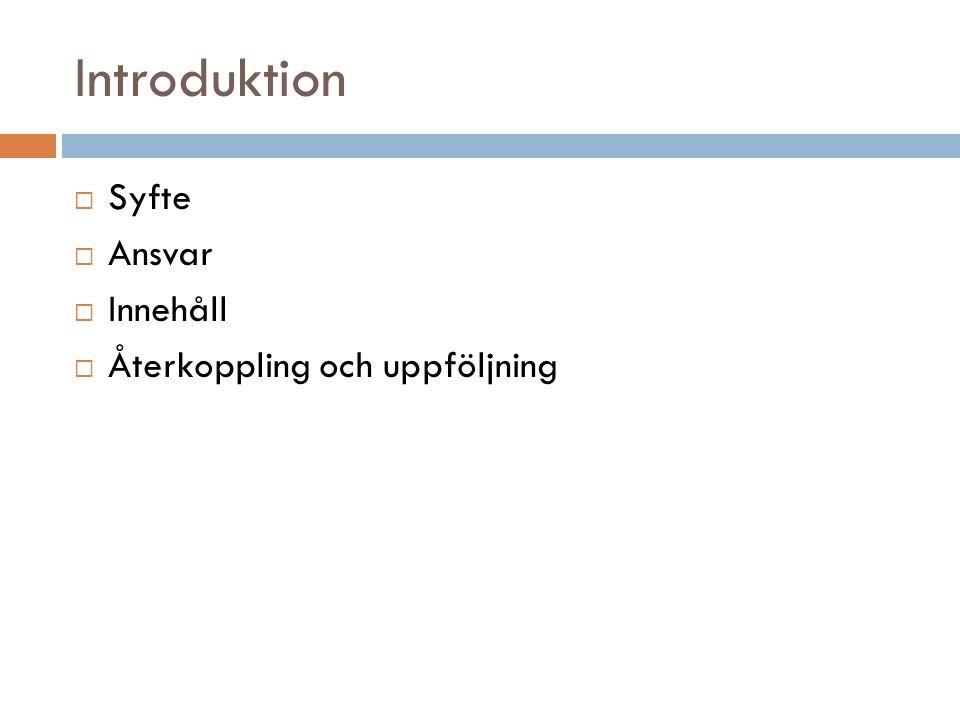 Introduktion Syfte Ansvar Innehåll Återkoppling och uppföljning