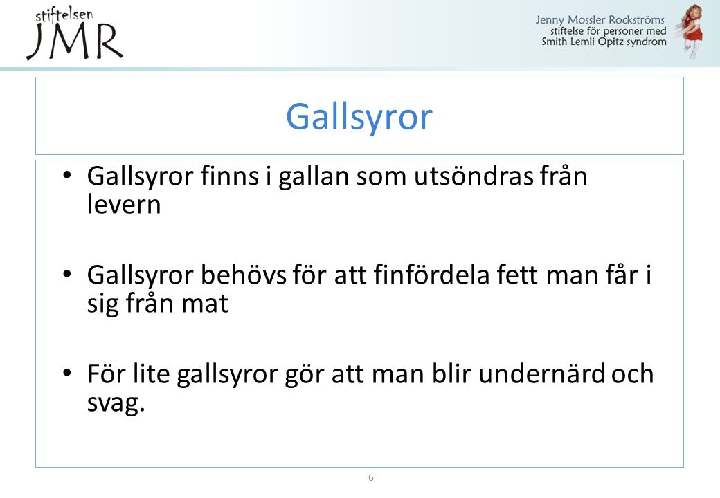 Gallsyror Gallsyror finns i gallan som utsöndras från levern