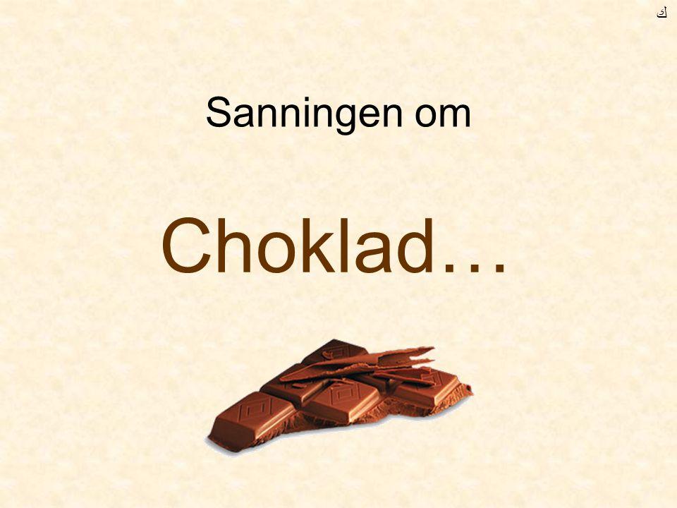 ﻙ Sanningen om Choklad…