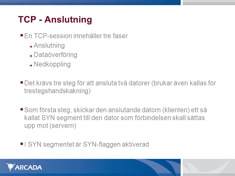 TCP - Anslutning En TCP-session innehåller tre faser Anslutning