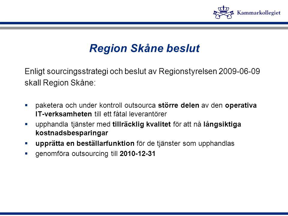 Region Skåne beslut Enligt sourcingsstrategi och beslut av Regionstyrelsen 2009-06-09. skall Region Skåne: