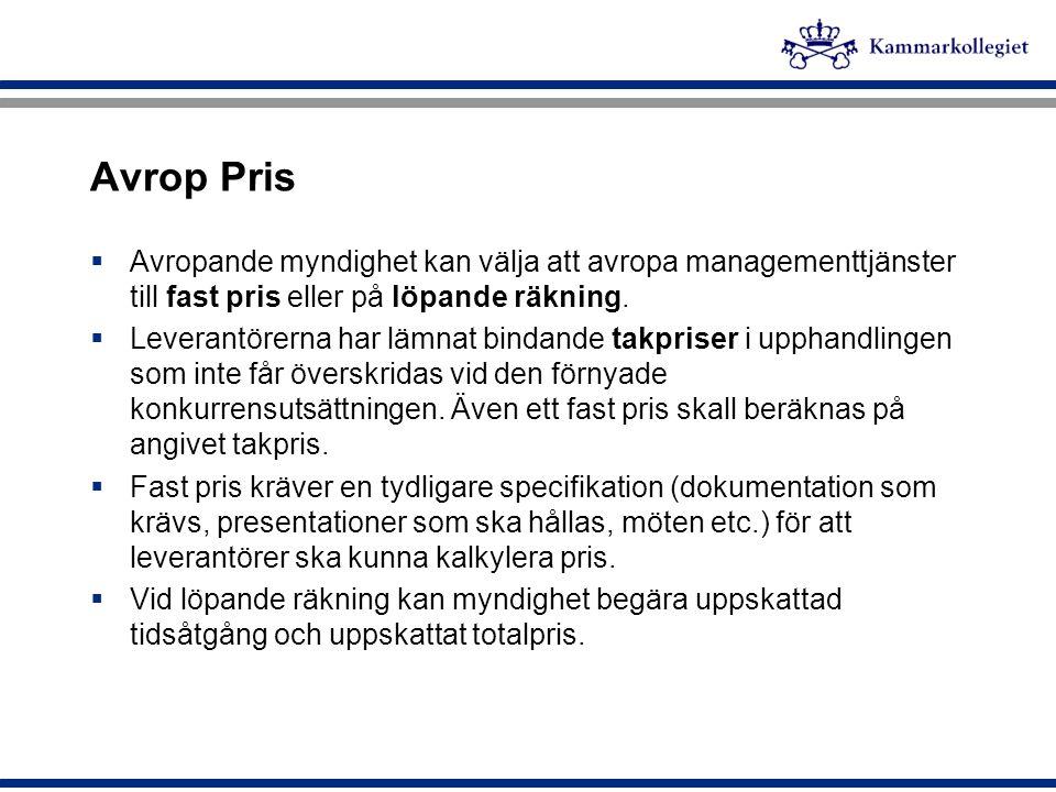 Avrop Pris Avropande myndighet kan välja att avropa managementtjänster till fast pris eller på löpande räkning.