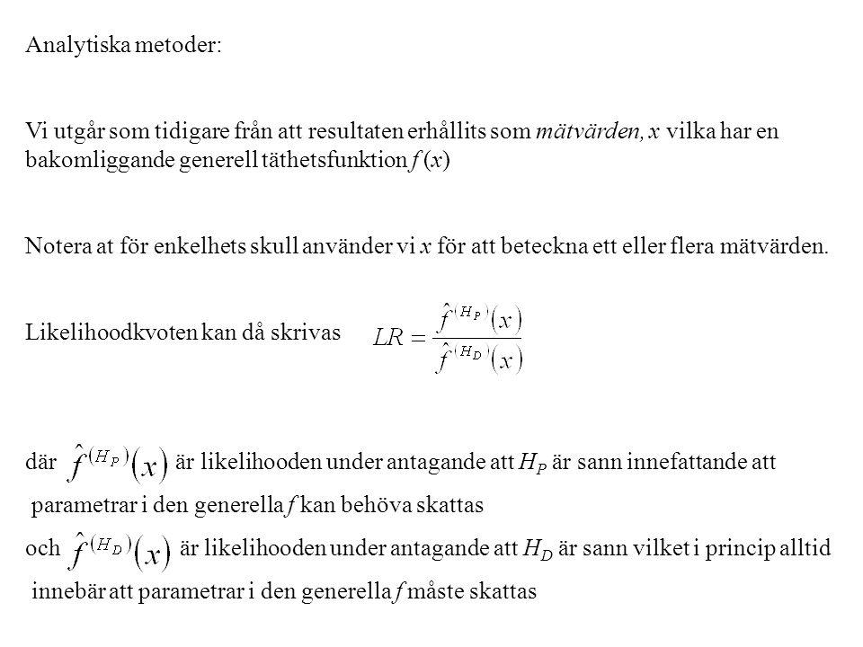 Analytiska metoder: Vi utgår som tidigare från att resultaten erhållits som mätvärden, x vilka har en bakomliggande generell täthetsfunktion f (x)
