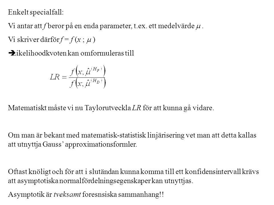 Enkelt specialfall: Vi antar att f beror på en enda parameter, t.ex. ett medelvärde  . Vi skriver därför f = f (x ;  )