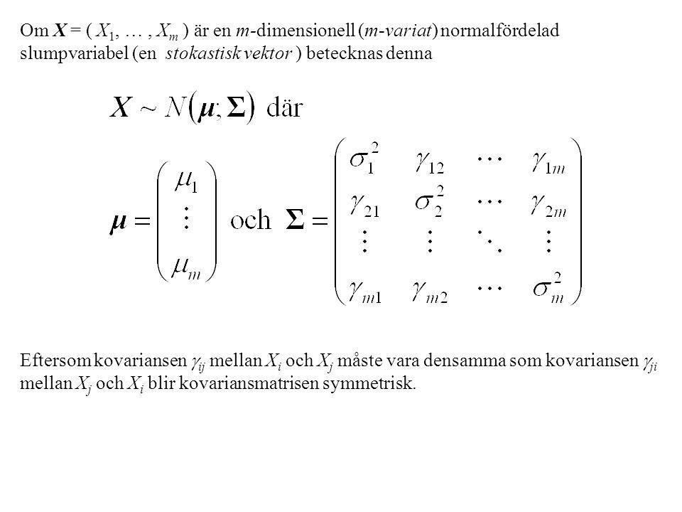 Om X = ( X1, … , Xm ) är en m-dimensionell (m-variat) normalfördelad slumpvariabel (en stokastisk vektor ) betecknas denna