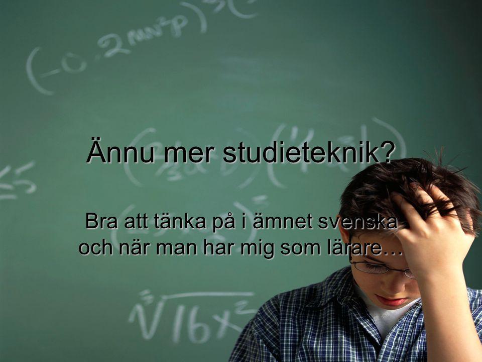 Bra att tänka på i ämnet svenska och när man har mig som lärare…