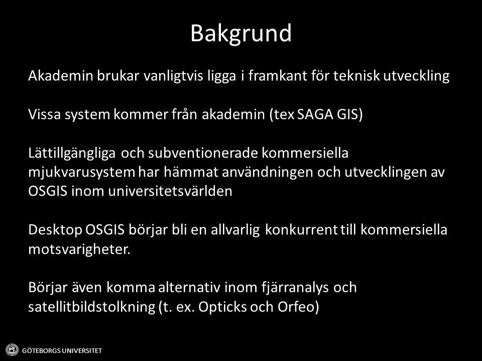 Bakgrund Akademin brukar vanligtvis ligga i framkant för teknisk utveckling. Vissa system kommer från akademin (tex SAGA GIS)