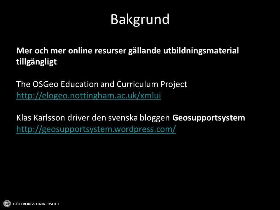 Bakgrund Mer och mer online resurser gällande utbildningsmaterial tillgängligt. The OSGeo Education and Curriculum Project.