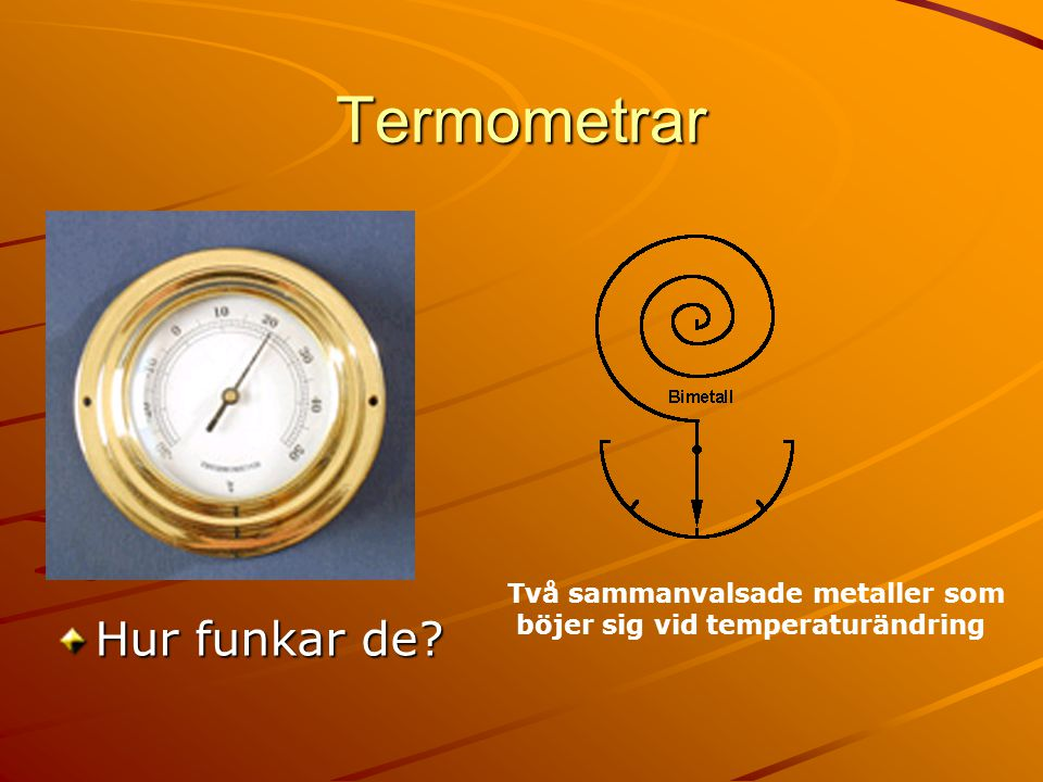 Termometrar Hur funkar de Två sammanvalsade metaller som