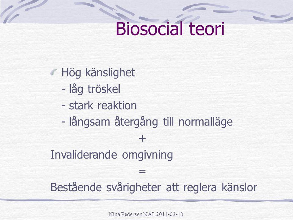 Biosocial teori Hög känslighet - låg tröskel - stark reaktion