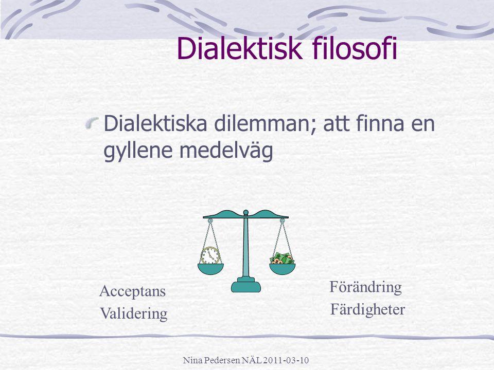 Dialektisk filosofi Dialektiska dilemman; att finna en gyllene medelväg. Förändring. Acceptans. Färdigheter.
