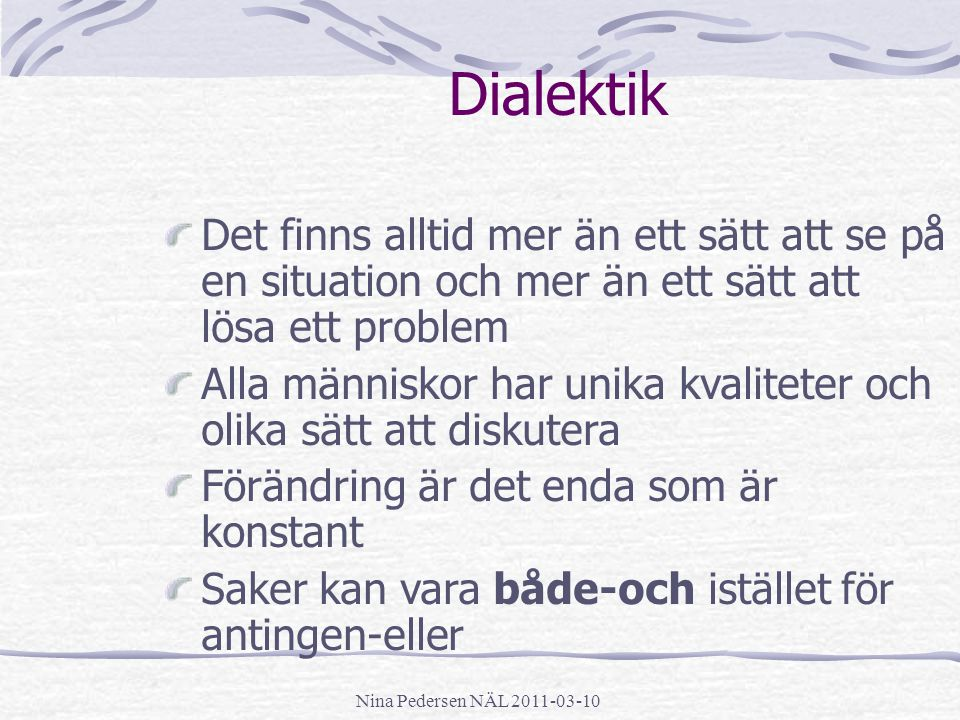Dialektik Det finns alltid mer än ett sätt att se på en situation och mer än ett sätt att lösa ett problem.