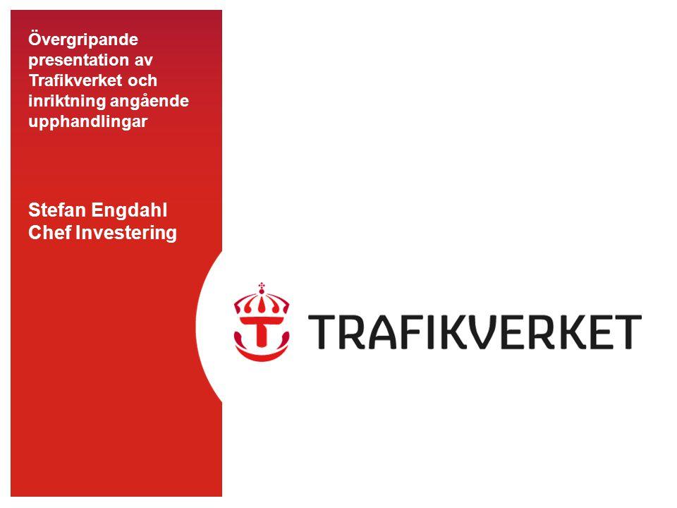 Övergripande presentation av Trafikverket och inriktning angående upphandlingar Stefan Engdahl Chef Investering
