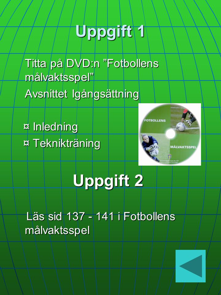 Uppgift 1 Titta på DVD:n Fotbollens målvaktsspel