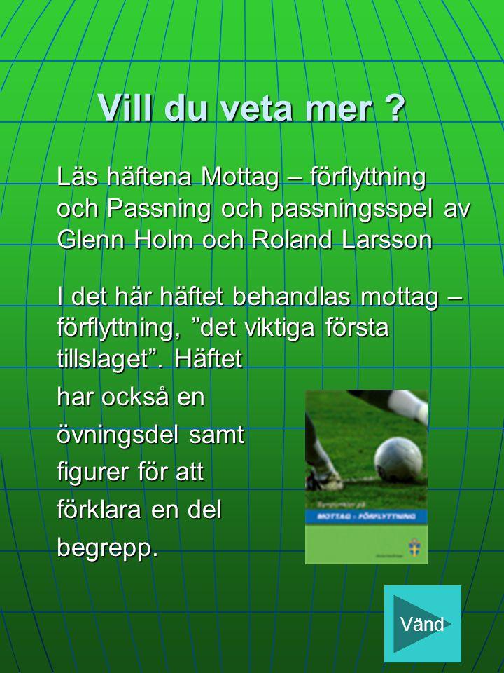 Vill du veta mer Läs häftena Mottag – förflyttning och Passning och passningsspel av Glenn Holm och Roland Larsson.