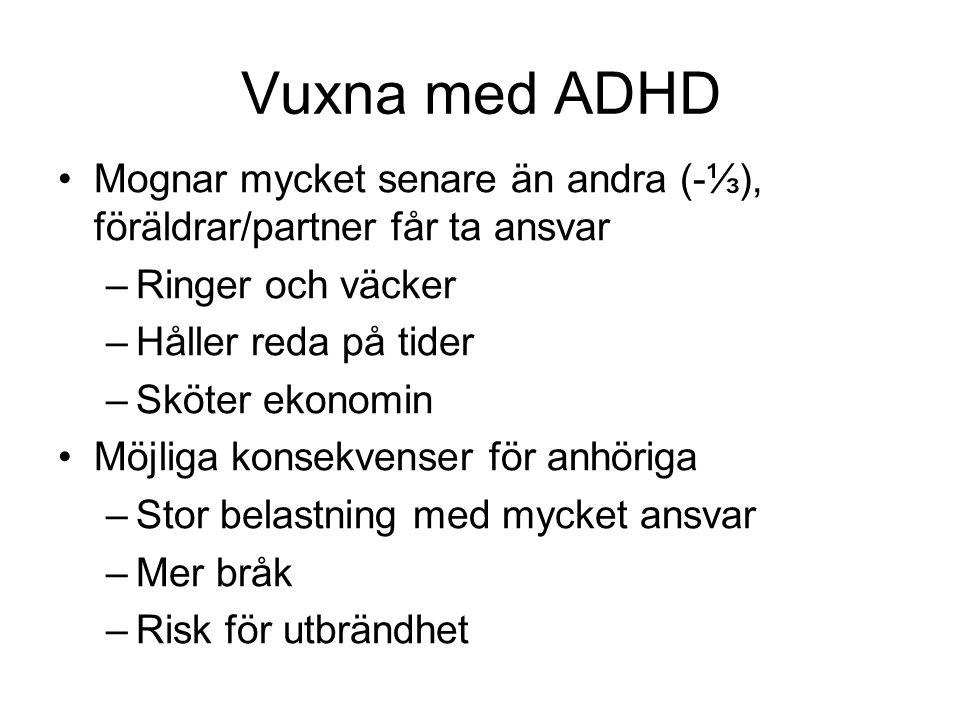 Vuxna med ADHD Mognar mycket senare än andra (-⅓), föräldrar/partner får ta ansvar. Ringer och väcker.