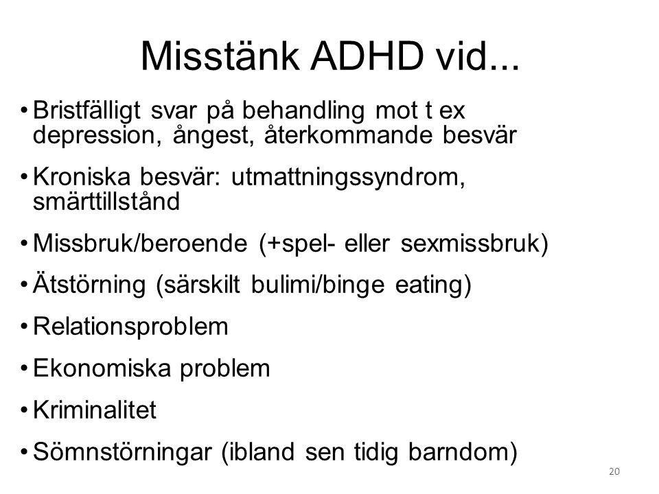 Misstänk ADHD vid... Bristfälligt svar på behandling mot t ex depression, ångest, återkommande besvär.