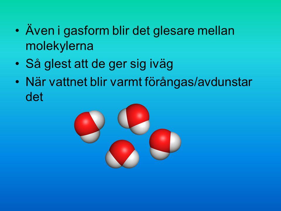 Även i gasform blir det glesare mellan molekylerna