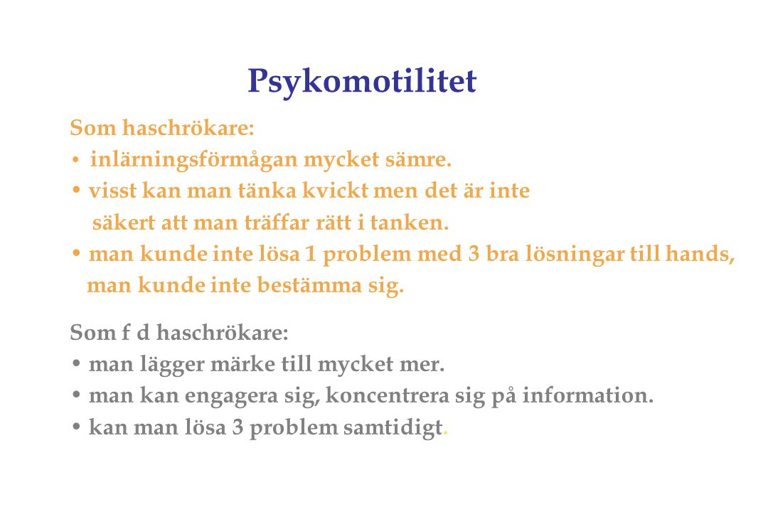 Psykomotilitet Som haschrökare: