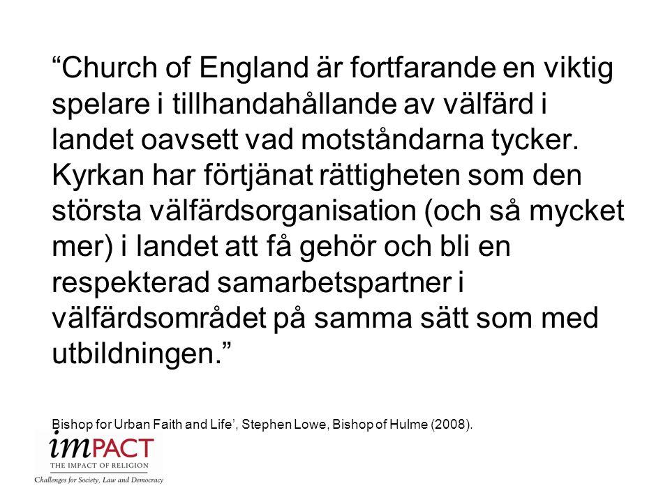 Church of England är fortfarande en viktig spelare i tillhandahållande av välfärd i landet oavsett vad motståndarna tycker. Kyrkan har förtjänat rättigheten som den största välfärdsorganisation (och så mycket mer) i landet att få gehör och bli en respekterad samarbetspartner i välfärdsområdet på samma sätt som med utbildningen.