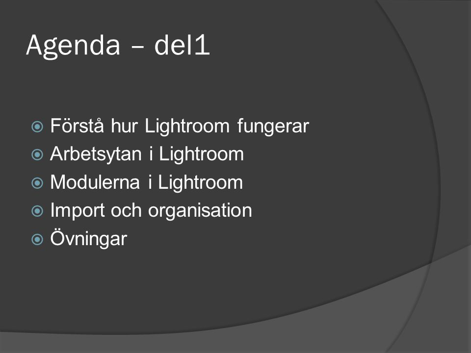 Agenda – del1 Förstå hur Lightroom fungerar Arbetsytan i Lightroom